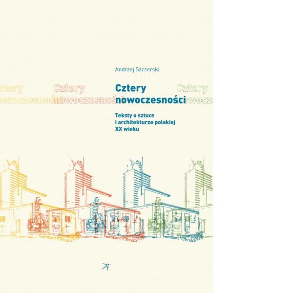 cztery-nowoczesnosci-teksty-o-sztuce-i-architekturze-polskiej-xx-wieku